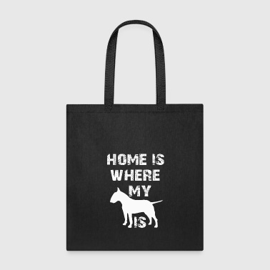 Bull Terrier Home is where my bull terrier is. Doglover apparel - Tote Bag