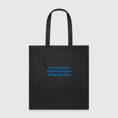 Taught I Taught Your - Tote Bag