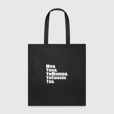 Yo Mama Me You Yo Mama Yo Cousin - Tote Bag