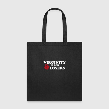 Virginity Virginity is for Losers - Tote Bag