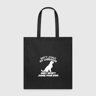 Retriever Don't Judge My Labrador And I Won't Judge Your Kid - Tote Bag