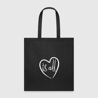 Love is all - heart - Affection - Tote Bag