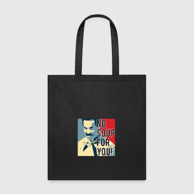 No Soup For You - Tote Bag