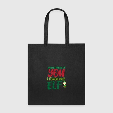 When i think of you i touch my Elf - Tote Bag