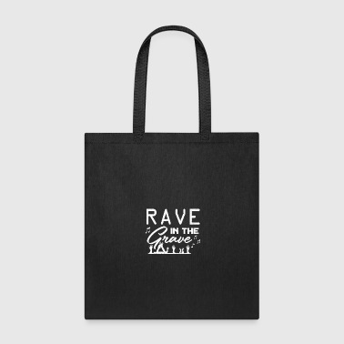 RAVE IN THE GRAVE - Tote Bag