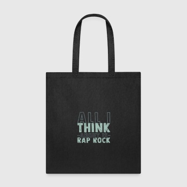 All i think about is Rap Rock new genre gift - Tote Bag