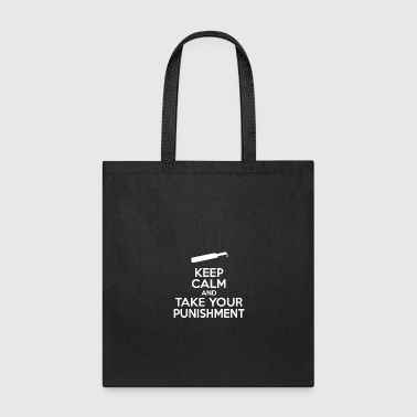 Keep Calm And Take Your Punishment - Tote Bag