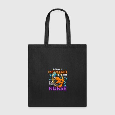 Elderly Being A Mermaid Is Hard So I Decided To Be A Nurse - Tote Bag
