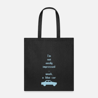 I'm Not Easily Impressed ... Woah, A Blue Car! - Tote Bag