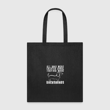 All Dogs Were Created Equal Then God Made Dachsh - Tote Bag