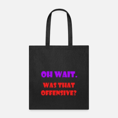 Offensive was that offensive - Tote Bag