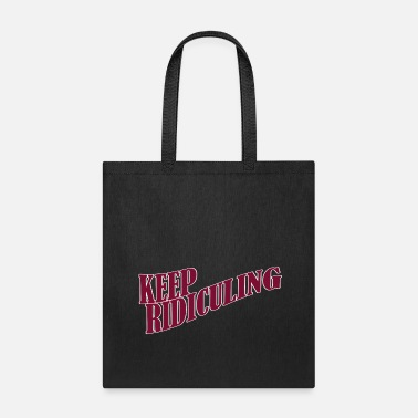 Ridiculous KEEP RIDICULING - Tote Bag
