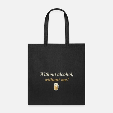 Without Without alcohol, without me! - Tote Bag