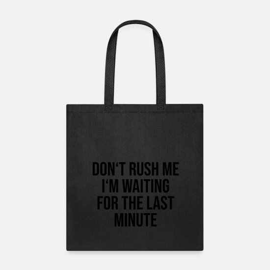 Wait Bags & Backpacks - Don't rush me - Tote Bag black