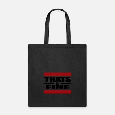 Fine That's a Fine - Tote Bag