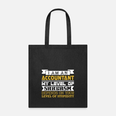 Sarcasm Im Accountant Level Sarcasm Depend Level Stupidity - Tote Bag