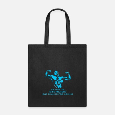 Steroids I m Not on Steroids - Tote Bag