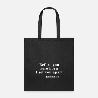Set Before you were born I set you apart Jeremiah 1:5 - Tote Bag