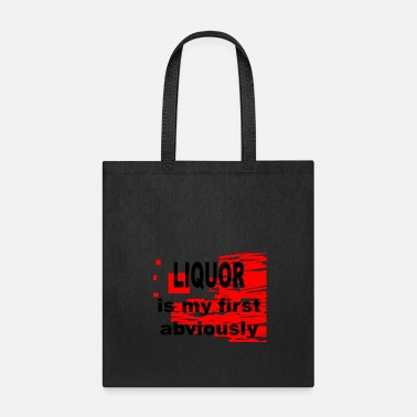 Liquor Liquor is my first Abviously - Tote Bag