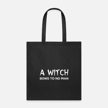 Witchcraft A witch bows to no man - Tote Bag