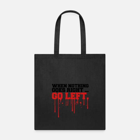 Left Out Bags & Backpacks - when nothing goes right go left drop graffiti sayi - Tote Bag black
