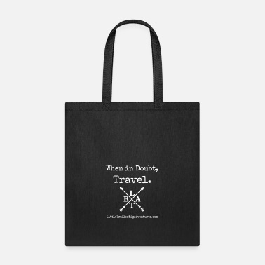 When in Doubt, Travel ~ LTBA - Tote Bag