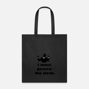 Government I must govern the clock, not be governed by it. - Tote Bag