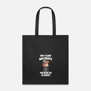 Sweet Don't blame Holidays you were fat in August - Tote Bag