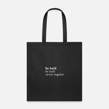 be bold - be italic - never regular - Tote Bag