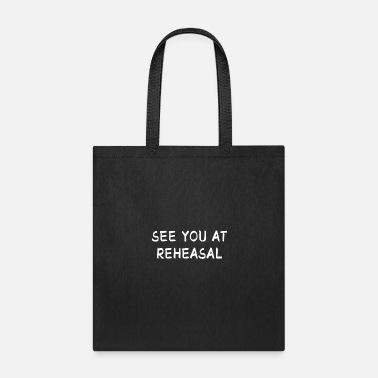 Theater See You At Rehearsal I Acting Theater Stage Gift - Tote Bag