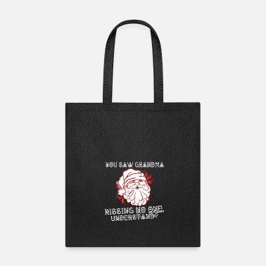 Saw You Saw Grandma Kissing No One Understand - Tote Bag