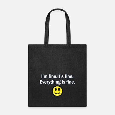 Fine It's fine I'm fine Everything is fine - Tote Bag