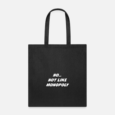 Monopoly No... Not Like Monopoly - Tote Bag