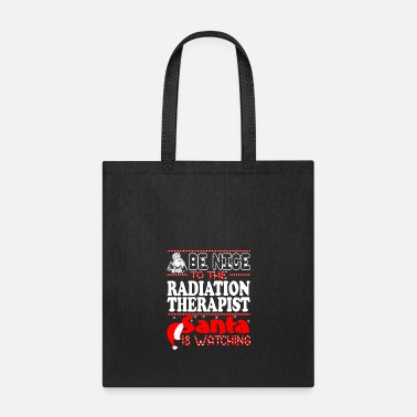 Therapist Be Nice To Radiation Therapist Santa Watching - Tote Bag