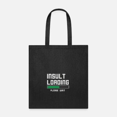 Funny Insults Insult loading please wait funny - Tote Bag