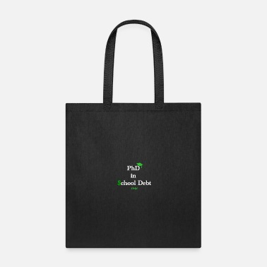 Phd Graduation: Phd in School Debt - Tote Bag