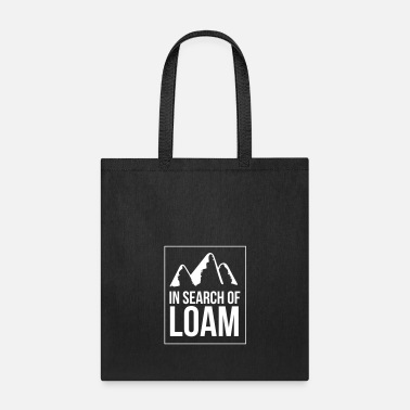 Search In search of loam - Tote Bag