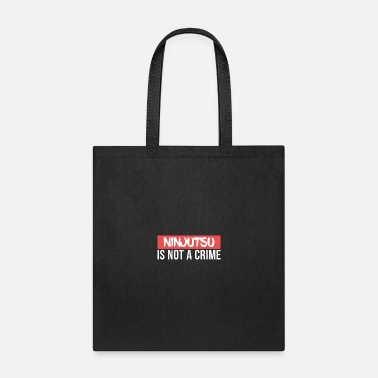Ninjutsu Ninjutsu is not a Crime Martial Arts - Tote Bag