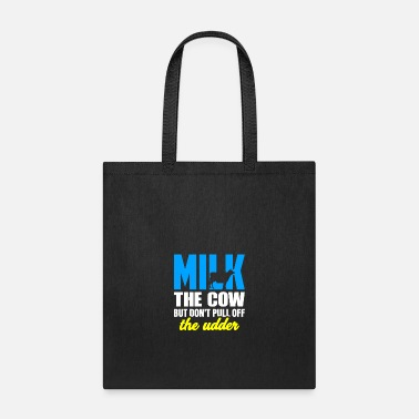 Udder Farming Milk the Cow Don't Pull Off the Udder Cow Lover - Tote Bag