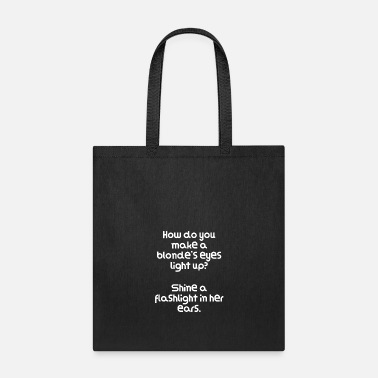 Up Funny Blonde Joke How do you make a blonde's eyes - Tote Bag