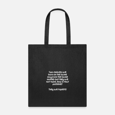 Best Funny Riddle Two children are born on the same - Tote Bag
