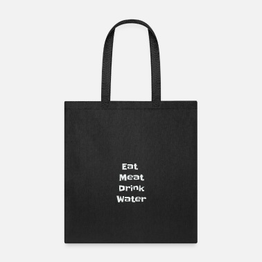 Eat Meat Drink Water Carnivore Diet Zero Carb Diet - Tote Bag