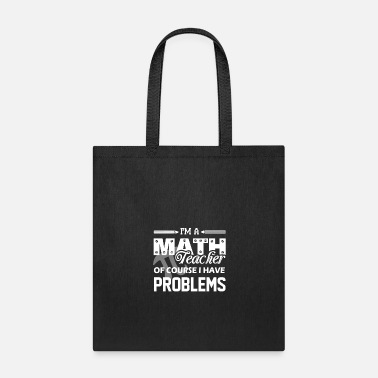 Math I'm A Math Teacher Shirt - Tote Bag