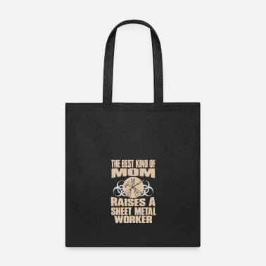 Sheet Metal Worker The Best Kind Of Mom Raises A Sheet Metal Worker - Tote Bag