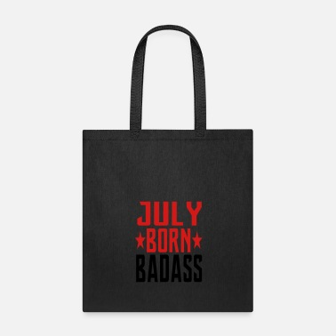 July JULY BORN BADASS BORN IN JULY - Tote Bag