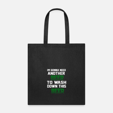 Im Gonna Need Another Beer To Wash Down This Beer - Tote Bag