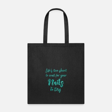Short Life s too short to wait for your Nails to Dry - Tote Bag