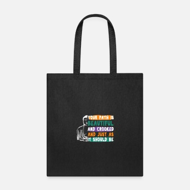 Crook YOUR PATH IS BEAUTIFUL AND CROOKED - Tote Bag