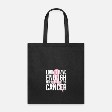 Enough I Don't Have Enough Middle Fingers For Cancer Shir - Tote Bag