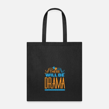 Drama There Will Be Drama - Tote Bag